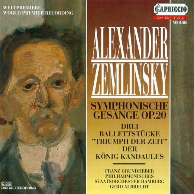 Zemlinsky, A. Von: Symphonische Gesange / 3 Ballet Pieces From Triumph Der Zeit / Dr Konig Kandaules (grundhrber, Hamburg Philhar