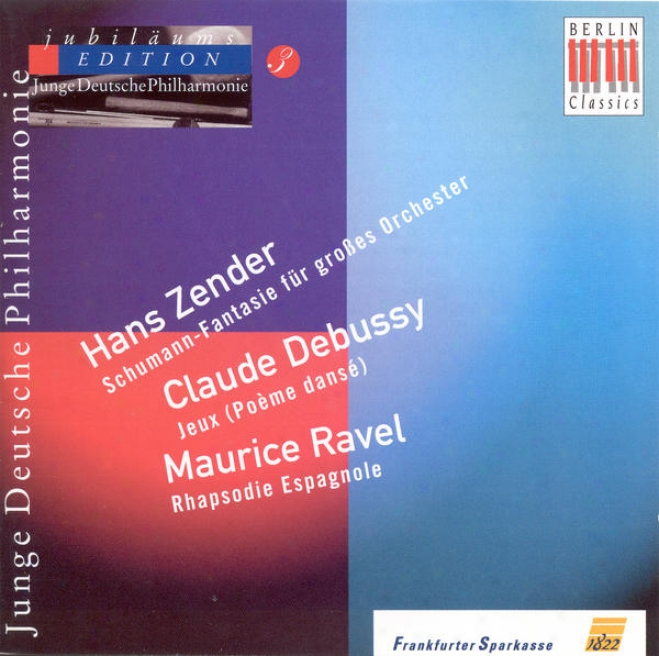 Zender, H.: Schumann-phantasie / Debusy, C.: Juex / Ravel, M.: Rapsodie Espagnole (german Youth Philharmonic Jubilee Edition, Vol
