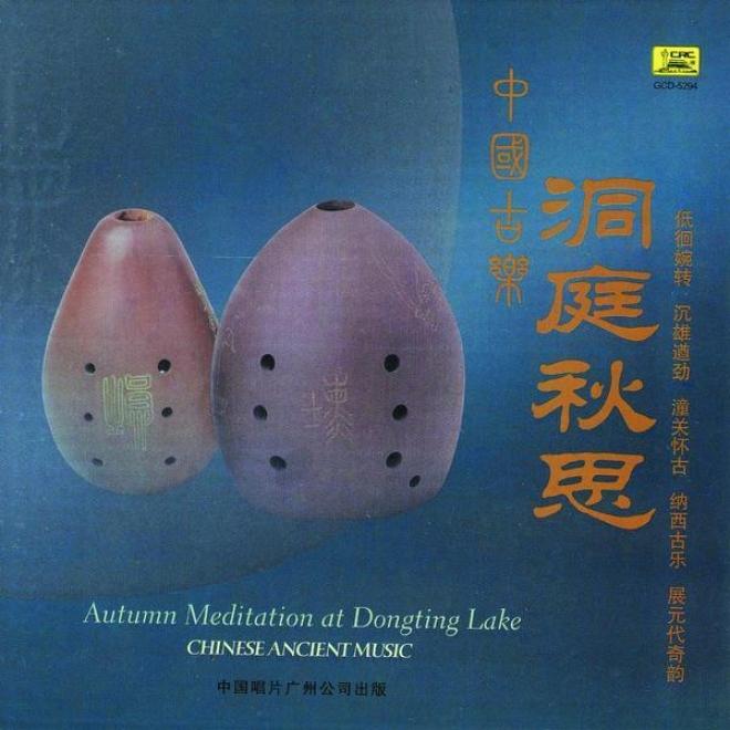 Zhong Guo Gu Le : Dong Ting Qiu Si (chinese Ancient Music: Aurumn Meditation At Dongting Lake)
