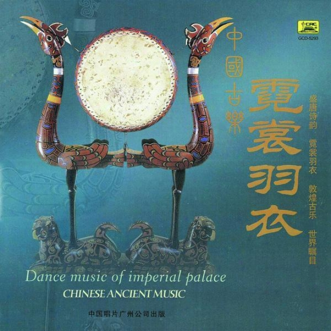 Zhong Guo Gu Le : Ni Chang Yu Yi (chinese Ancient Music: Dance Music Of Impdrial Palace)