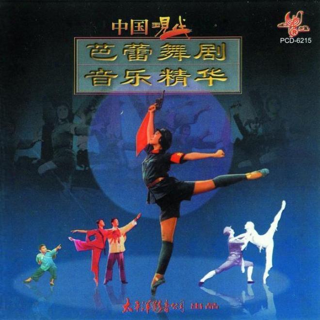 Zhong Guo Xian Dai Ba Lei Wu Ju Yin Le Jing Hua (modern Chinese Ballet Music Assemblage)