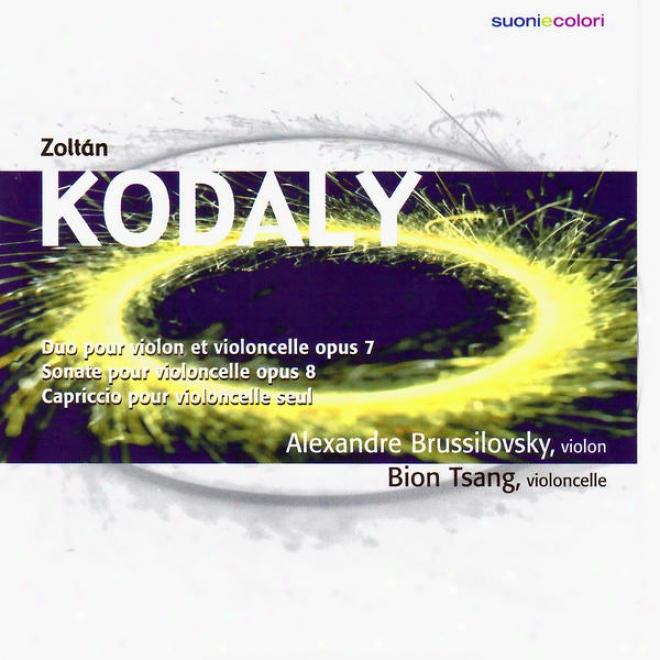 Zoltã¢n Kodã¢ly: Duo Pour Violon Et Violoncelle, Sonate Emit Violoncelle, Capriccio