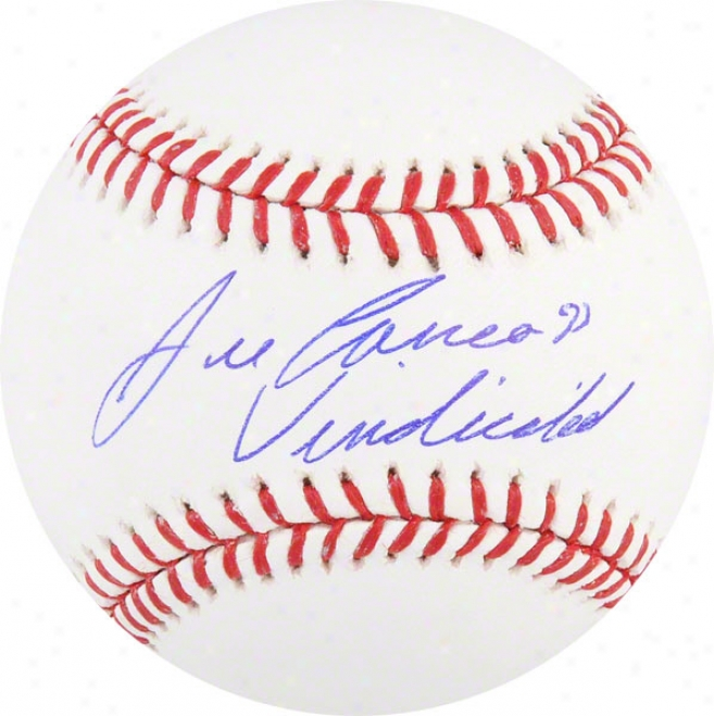 Jose Canseco Autographed Baseball  Details: Vindicated Inscription
