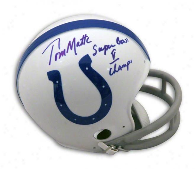 Tom Matte Baltimore Colts Autographed Mini Helmet Inscribed Sb V Champs
