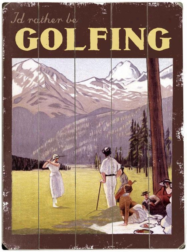 """i'd Rather Be Golfing Wooden Sign - 20""hx14""""w, White"""
