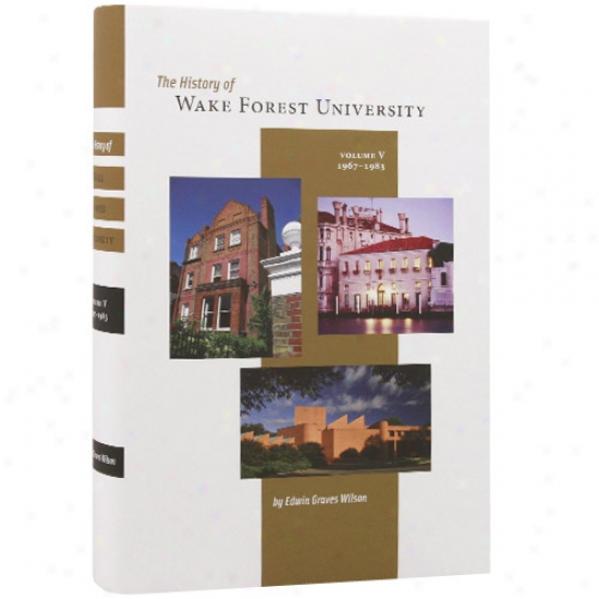 Th3 History Of Wake Wood University, Volume V, 1967-1983 Collectible Book