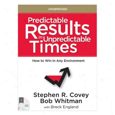 Predictable Results In Unpredictable Timeq 3cd Unabridged Audio By Franklincovey